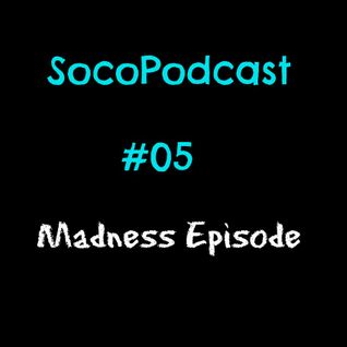 SocoPodcast #05 : Madness Episode