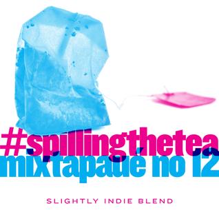 MIXTAPAUÉ #12 - #SpillingTheTea 2 (Slightly Indie Blend)