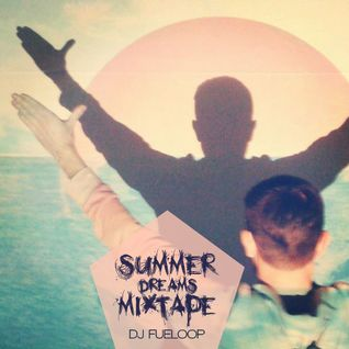DJ FUELOOP - Summer Dreams Mixtape 14/15