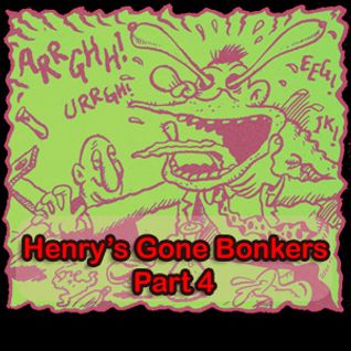 Henry's Gone Bonkers. Part 4