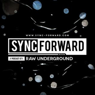 Sync Forward Podcast 072 - Raw Underground
