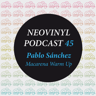 Neovinyl Podcast 45 - Pablo Sanchez - Macarena Warm Up