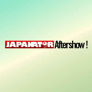 Japanator Aftershow Episode 56