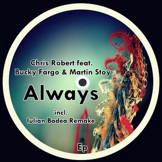 Chris Robert feat. Bucky Fargo & Martin Stoy - Always ( Iulian Badea Remake Preview)