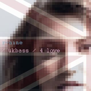R-nine presents // ukbass / 4 love // 2013