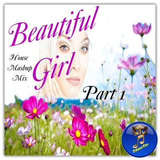Beautiful Girl - PART 1 (TAmaTto 2016 House Mashup Mix (2013)