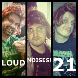 LoudNoises! Podcast 21