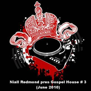 Niall Redmond pres Gospel House Mix(June 2010)