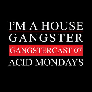 ACID MONDAYS | GANGSTERCAST 07