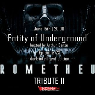 Arthur Sense - Entity of Underground #023: Prometheus Tribute II [June 2013] on Insomniafm.com