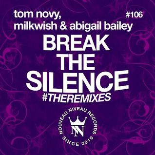 Tom Novy, Abigail Bailey, Milkwish - Break The Silence (Alex Malios Remix)[Nouveau Niveau Records]