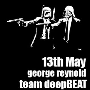 [ George Reynold ] 13th May [ deepBEAT ]