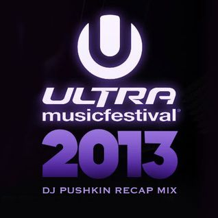 Ultra 2013 DJ Pushkin Recap Mix