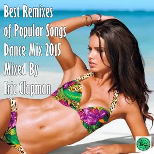 Best Remixes of Popular Songs Dance Mix 2015 Mixed By Eric Clapman