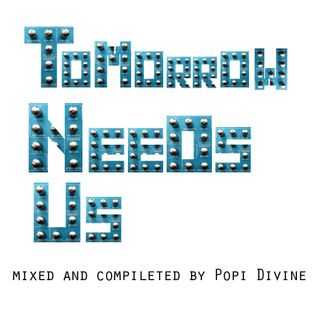 Tomorrow needs us - mixed by Popi Divine