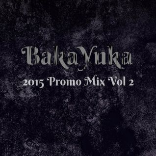 BakaYuka 2015 Promo Mix Vol 2