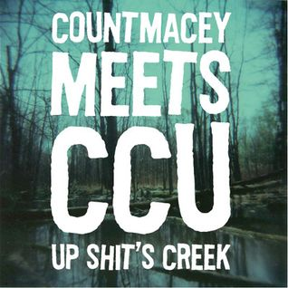 Count Macey Meets CCU Up Shit's Creek