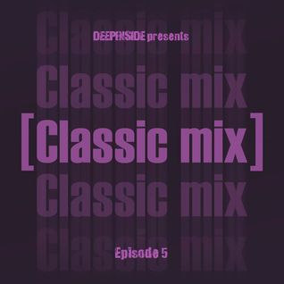 DEEPINSIDE pres. CLASSIC MIX Episode 05