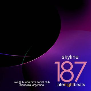 Late Night Beats by Tony Rivera - Episode 187: Skyline (Live @ Buena Birra Club Social, MDZ, ARG)