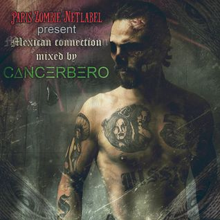 """Paris Zombie Netlabel is proud to present a mix by C∆NCΞRBΞRO, """"mexican connection"""""""