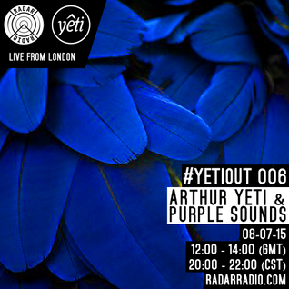 YETIOUT #006 - Radar Radio London with Purple Sounds & Special Guest Arthur Yeti