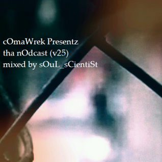 cOmaWrek Presentz tha nOdcast (v25) mixed by sOuL_sCientiSt