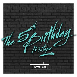 Switch | The 5th Birthday Mixtape