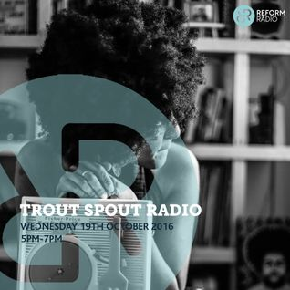 Trout Spout Radio 19th October 2016