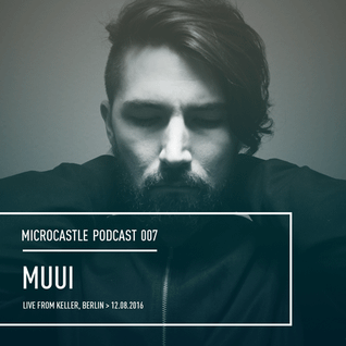 microcastle podcast 007 // MUUI Live @ Keller, Berlin | 12.08.2016