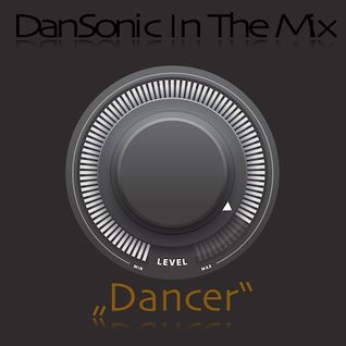 "DanSonic In The Mix ""Dancer"""