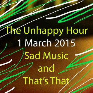The Unhappy Hour 1 March 2015 - Sad Tunes, and That's That w/ Toast Coetzer