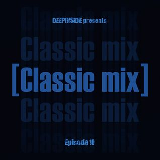 DEEPINSIDE pres. CLASSIC MIX Episode 10