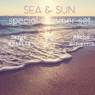 Sea & Sun SPECIAL SUMMER SESSION by Serge Kraplya and Nacho Sotomayor