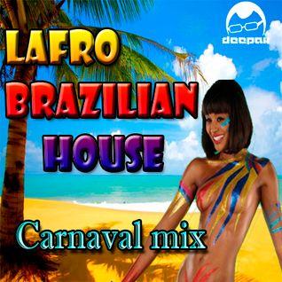 LAFRO BRAZILIAN HOUSE - Carnaval Mix (Mixed by DeePak)