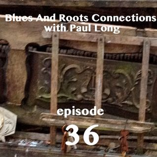 Blues And Roots Connections, with Paul Long: episode 36