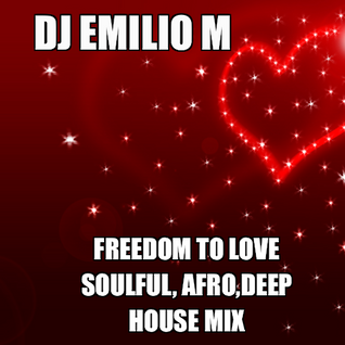 - FREEDOM TO LOVE - SOULFUL,AFRO,DEEP. FEBUARY 2016 HOUSE MIX