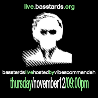 basstards live hosted by vibescommandah (nov.12.2009)