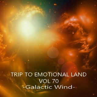 TRIP TO EMOTIONAL LAND VOL 70  - Galactic Wind -