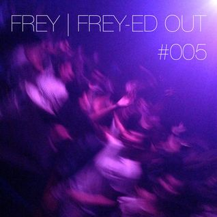 Frey-ed Out EP005