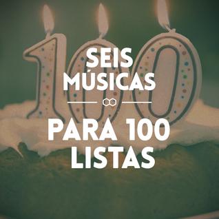 #101 SEIS MÚSICAS PARA 100 LISTAS