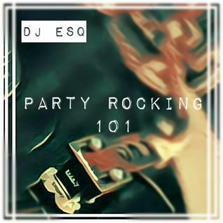 DJ ESQ - Party Rocking 101