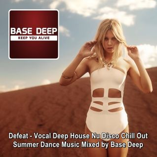 Defeat ♦ Vocal Deep House Nu Disco Chill Out Summer Dance Music ♦ Mixed by Base Deep