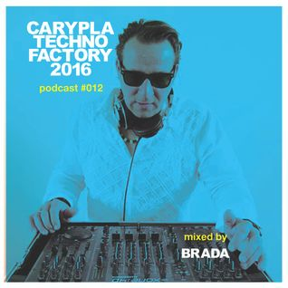 Carypla Techno Factory Podcast #012 mixed by BraDa