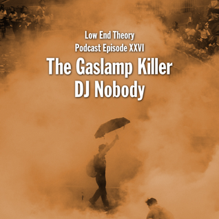 Low End Theory Podcast Episode 26 - The Gaslamp Killer & DJ Nobody