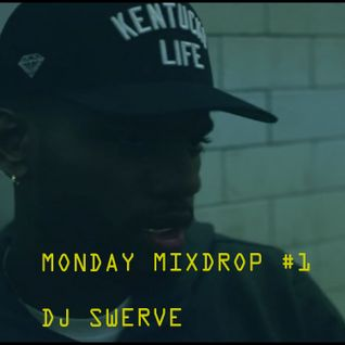 MIXDROP MONDAY #1 MIXED BY DJ SWERVE