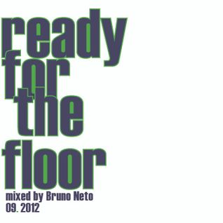 Ready for the floor mixed by Bruno Neto 09.2012