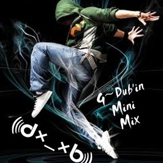 G~Dub'in Mini Mix