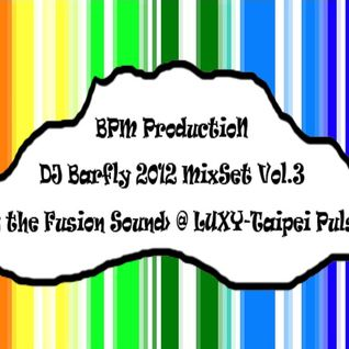 BPM ProductioN - DJ Barfly 2012 MixSet Vol.3 <Hunting The Fusion Sound> @ LUXY - Taipei Pulse Room
