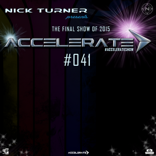 Nick Turner - ACCELERATE #041 Final Show of 2015