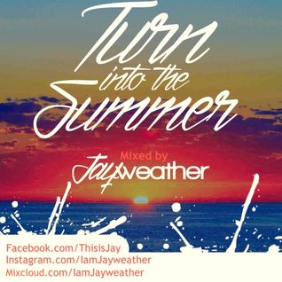 Jayweather -Turn into the Summer (The Medley)